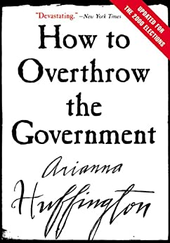 How to Overthrow the Government by [Arianna Huffington]
