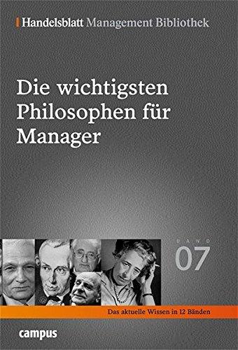 Die wichtigsten Philosophen für Manager: Ausgewählt und kommentiert von Andreas Drosdek (Handelsblatt Management Bibliothek)