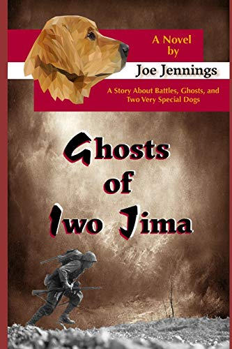 Ghosts of Iwo Jima: A story about battles, ghosts, and two very special dogs (Sam and Gunny K9 Adventure)