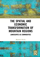 The Spatial and Economic Transformation of Mountain Regions: Landscapes as Commodities (Routledge Advances in Regional Economics, Science and Policy)
