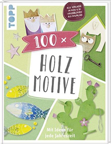 100 x Holzmotive: Mit Ideen für jede Jahreszeit. Vorlagen im Buch und als Download in Originalgröße