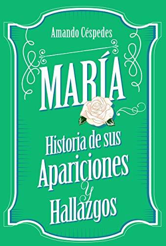 María, historia de sus apariciones y hallazgos