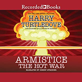 Armistice                   Written by:                                                                                                                                 Harry Turtledove                               Narrated by:                                                                                                                                 Henry Strozier                      Length: 17 hrs and 24 mins     3 ratings     Overall 3.7