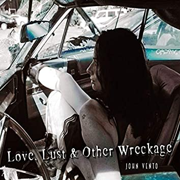 Love, Lust & Other Wreckage