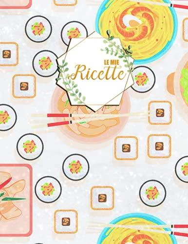 Le Mie Ricette: Ricettario da riempire con le ricette di famiglia
