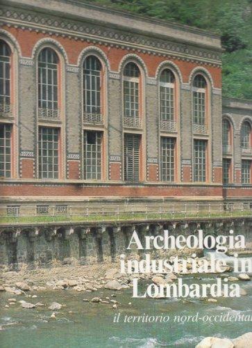 Archeologia industriale in Lombardia - Il territorio nord-occidentale