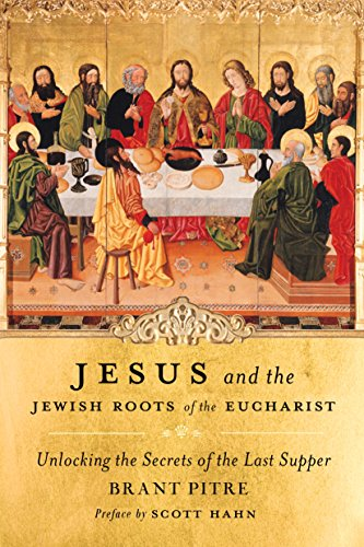 Jesus and the Jewish Roots of the Eucharist: Unlocking the Secrets of the Last Supper (English Edition)