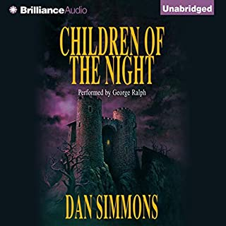 Children of the Night                   By:                                                                                                                                 Dan Simmons                               Narrated by:                                                                                                                                 George Ralph                      Length: 14 hrs and 30 mins     212 ratings     Overall 3.7