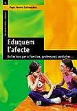 Eduquem L'Afecte: Reflexions per a famílies, professorat, pediatres...: 001 (Família I Educació)