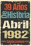 39 Años De Historia Abril 1982 Edición Limitada: Regalo de cumpleaños perfecto para las mujeres, los hombres, la esposa, novia, mujer, La madre ... ... nacida en Abril | Cuaderno de Notas, Diario.