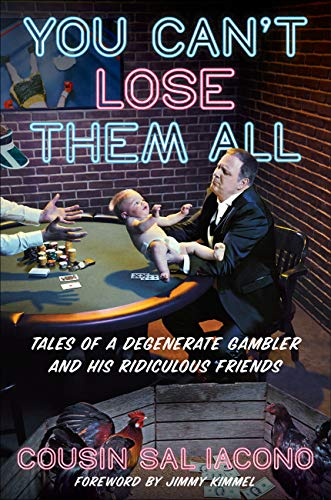 You Can\'t Lose Them All: Tales of a Degenerate Gambler and His Ridiculous Friends (English Edition)