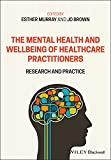 The Mental Health and Wellbeing of Healthcare Practitioners: Research and Practice (English Edition)