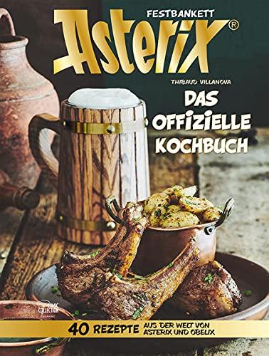 Asterix Festbankett: Das offizielle Asterix-Kochbuch
