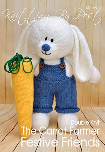 Carrot Farmer Rabbit Soft Toy Knitting Pattern. Quick, Easy UK Knit Handmade Gifts: Knitting pattern instructions to knit The Carrot Farmer Soft Toy. He ... by Post Patterns) (English Edition)