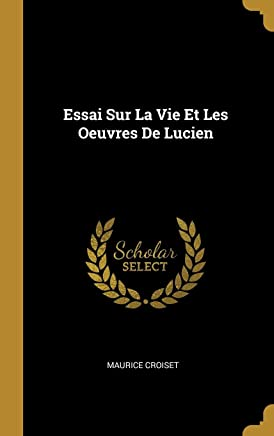 Essai Sur La Vie Et Les Oeuvres De Lucien