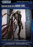 Creature Design with Aaron Sims Volume 2: Designing with Photoshop, XSI, and Deep Paint