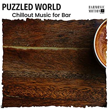 Puzzled World - Chillout Music For Bar