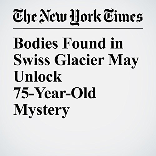 Bodies Found in Swiss Glacier May Unlock 75-Year-Old Mystery copertina