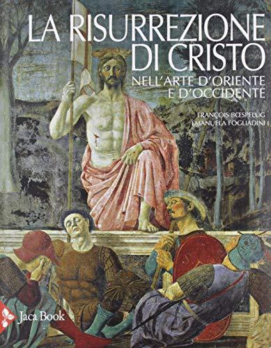 La risurrezione di Cristo nell'arte d'Oriente e d'Occidente. Ediz. illustrata