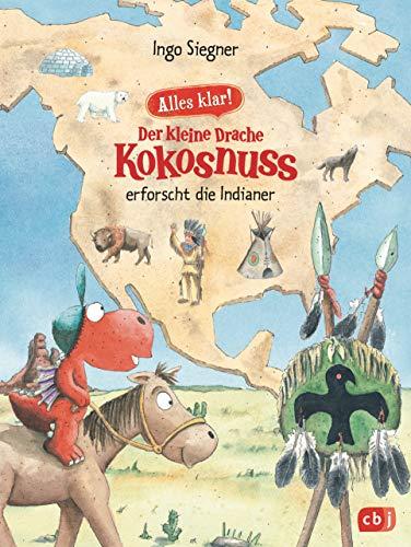 Alles klar! Der kleine Drache Kokosnuss erforscht die Indianer: Mit zahlreichen Sach- und Kokosnuss-Illustrationen (Drache-Kokosnuss-Sachbuchreihe, Band 2)