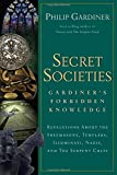 Secret Societies: Revelations About the Freemasons, Templars, Illuminati, Nazis, and the Serpent Cults
