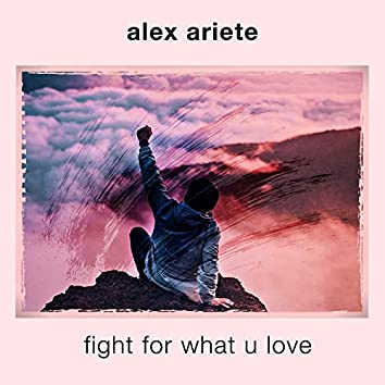 Fight for What U Love