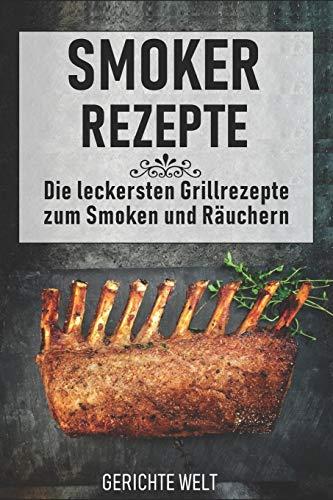 Smoker Rezepte: Die leckersten Grillrezepte zum Smoken und Räuchern