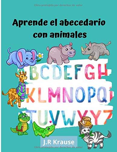 Aprende el abecedario con animales: Gran libro de aprendizaje, en donde encontraras, todas las letras del abecedario, con un respectivo animal, el ... reforzar, los conocimientos de su preescolar.