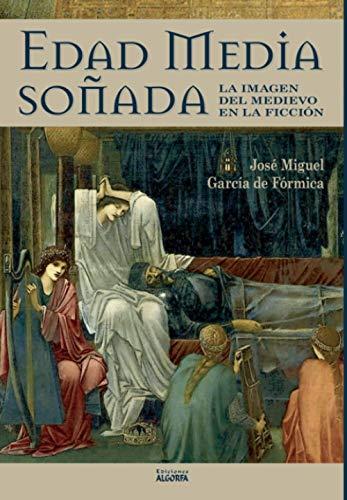 Edad Media Soñada: La imagen del medievo en la ficción