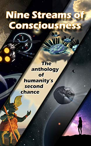 Nine Streams of Consciousness: The anthology of humanity's second chance (English Edition)