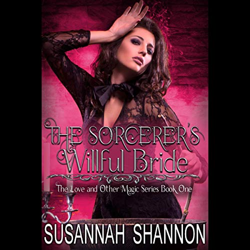 The Sorcerer's Willful Bride     Love and Other Magic, Book One              By:                                                                                                                                 Susannah Shannon                               Narrated by:                                                                                                                                 Samantha                      Length: 4 hrs and 21 mins     2 ratings     Overall 5.0