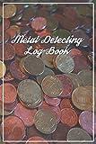 Metal Detecting Log Book: Metal Detecting Logbook A Metal Detecting Journal to Keep Track of your Metal Detecting Statistics and Improve your Skills ... Items Found During Metal Detecting (Volume 2)