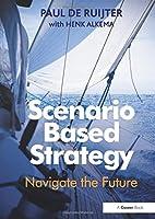 Scenario Based Strategy: Navigate the Future