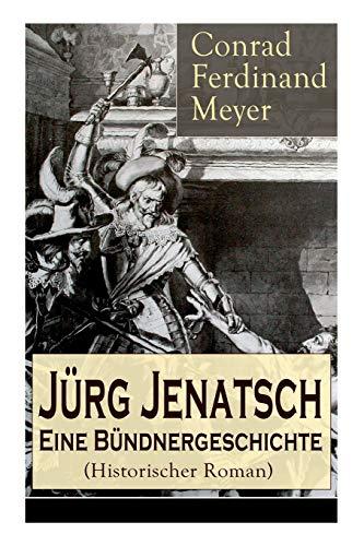 Jürg Jenatsch: Eine Bündnergeschichte (Historischer Roman): Das Leben des Bündner Pfarrer und Militärführer: Die Reise des Herrn Waser + Lucretia + Der gute Herzog