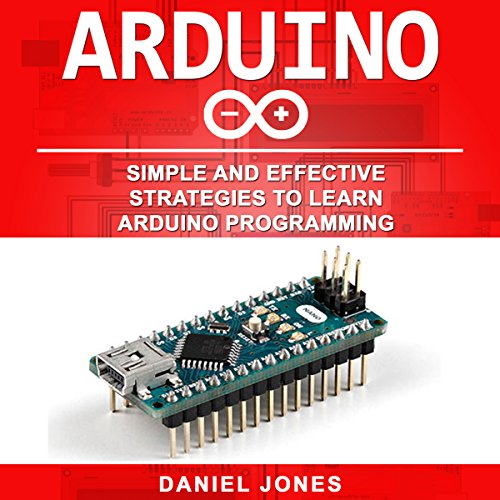 Arduino: Simple and Effective Strategies to Learn Arduino Programming cover art
