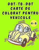 Dot-to-Dot Carte de Colorat pentru Vehicule: Carte de colorat pentru băieți - carte de activități cu mașini - carte de colorat pentru copii de 4-8 ani - cel mai bun cadou pentru copii