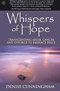Whispers of Hope: Transcending Abuse, Cancer and Divorce to Embrace Peace