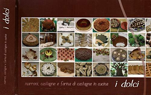 I dolci. Marroni, castagne e farina di castagne in cucina..