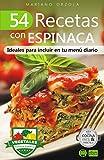 54 RECETAS CON ESPINACA: Ideales para incluir en tu menú diario (Colección Cocina Fácil & Práctica nº 107)