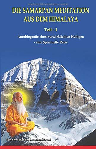 Die Samarpan Meditation Aus Dem Himalaya: Autobiograe eines verwirklichten Heiligen - eine Spirituelle Reise