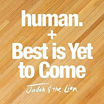 human. / Best is Yet to Come