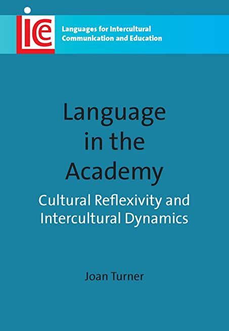 Language in the Academy: Cultural Reflexivity and Intercultural Dynamics (Languages for Intercultural Communication and Education Book 20) (English Edition)