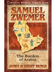 Samuel Zwemer: The Burden of Arabia (Christian Heroes: Then and Now)