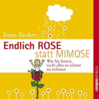 Endlich Rose statt Mimose. Wie Sie lernen, nicht alles so schwer zu nehmen Titelbild