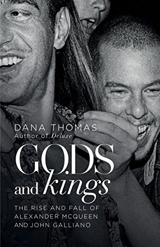 Gods and Kings: The Rise and Fall of Alexander McQueen and John...