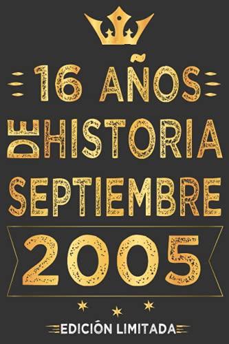 16 Años De Historia Septiembre 2005 Edición Limitada: 16 años Regalo Cumpleaños perfecto para las mujeres, los hombres, la esposa, novia, mujer, La ... en septiembre | Cuaderno de Notas, Diario.