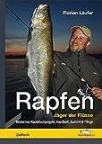 Rapfen - Jäger der Flüsse: Modernes Raubfischangeln: Hardbait, Gummi & Fliege