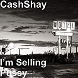 I'm Selling Pussy [Explicit]