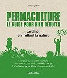 Permaculture : le guide pour bien débuter : Jardiner en imitant la nature