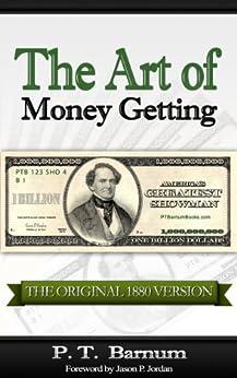 The Art of Money Getting [The Original 1880 Version]: Golden Rules for Money Making - PT Barnum (P. T. Barnum Books Book 1) by [P. T. Barnum, Jason P. Jordan]